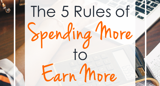 5 Rules Of Spending More To Earn More