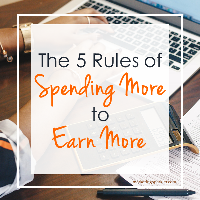 5 Rules to Spending More to Earn More