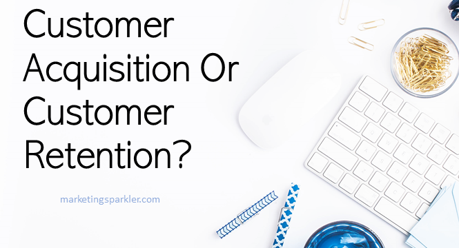 Should You Focus On Customer Acquisition Or Customer Retention?