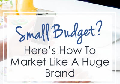 Small Budget? Here's How to Market Like a Huge Brand
