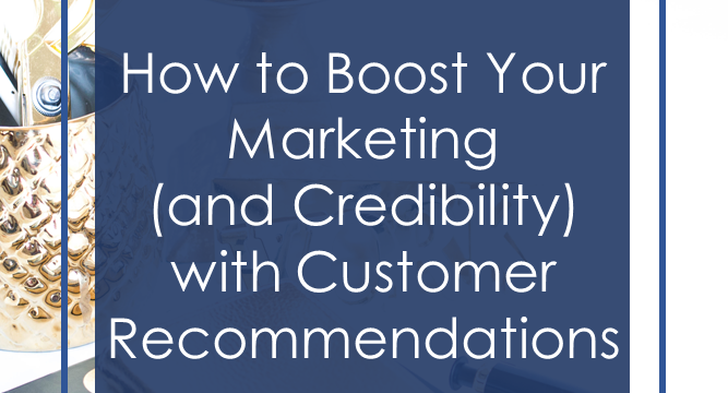 How to Boost Your Marketing (and Credibility) with Customer Recommendations