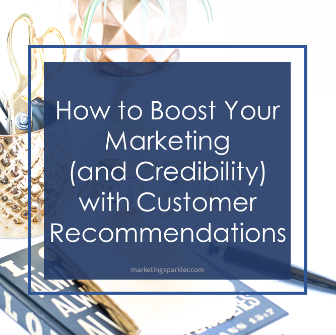 How to Boost Your Marketing and Credibility with Customer Recommendations