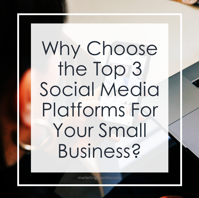 Why Choose the Top 3 Social Media Platforms For Your Small Business