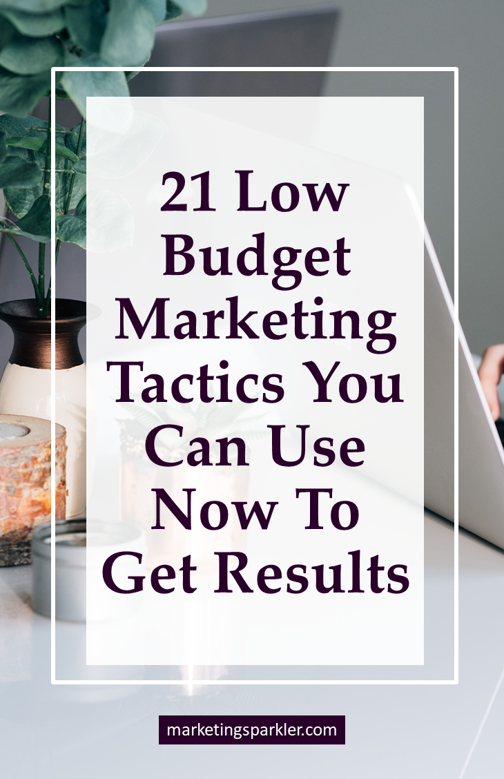 21 Low Budget Marketing Tactics You Can Use Now to Get Results
