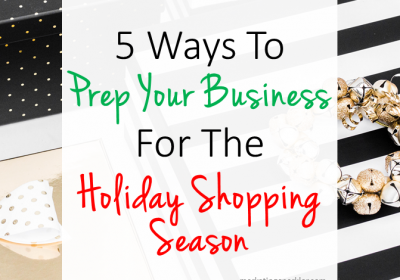 5 Ways To Prep Your Business For The Holiday Shopping Season