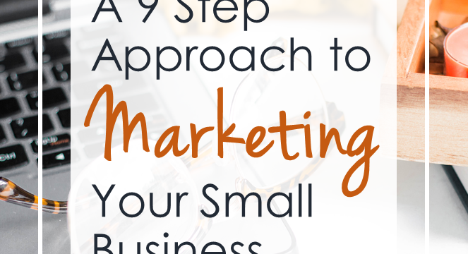 A 9 Step Approach To Marketing Your Small Business
