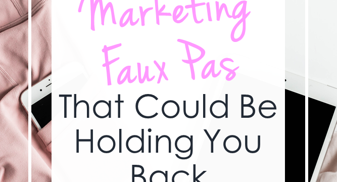 Marketing Faux Pas That Could Be Holding You Back