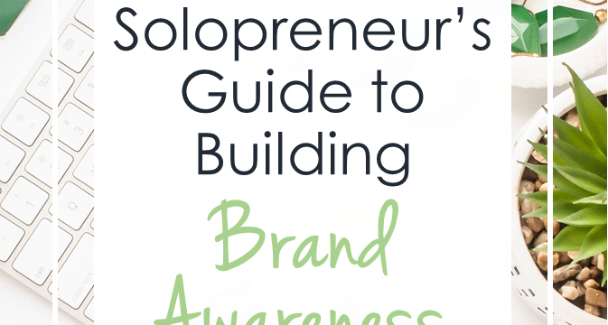 A Solopreneur's Guide to Building Brand Awareness