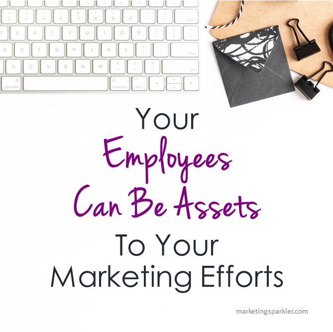 Your Employees Can Be Assets To Your Marketing