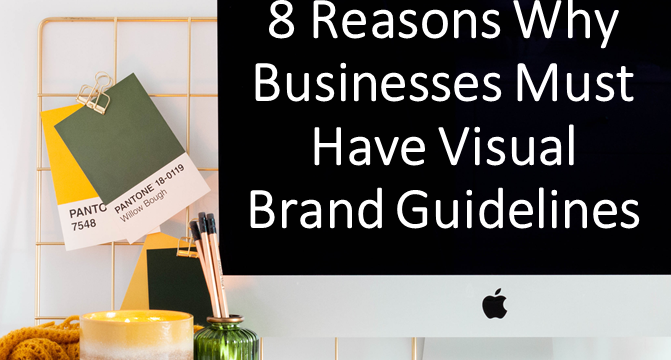 8 Reasons Why Businesses Must Have Visual Brand Guidelines