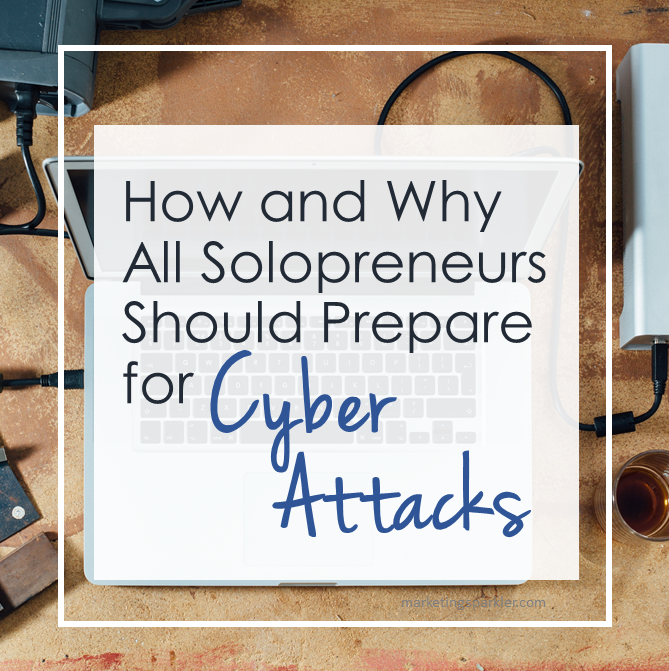 How and Why All Solopreneurs Should Prepare for Cyber Attacks