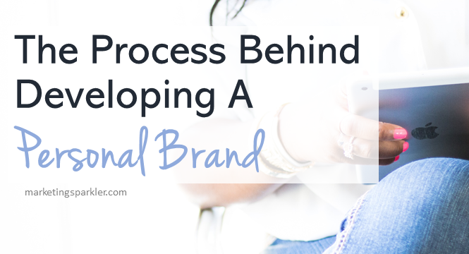 The Process Behind Developing A Personal Brand
