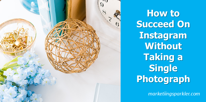 How to Succeed On Instagram Without Taking a Single Photograph