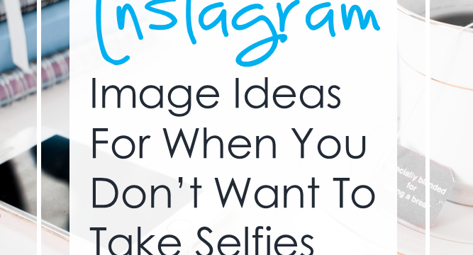 Instagram Image Ideas For When You Don't Want to Take Selfies