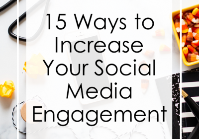 15 Ways to Increase Your Social Media Engagement