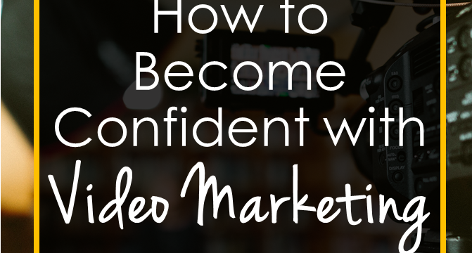 How to Become Confident with Video Marketing