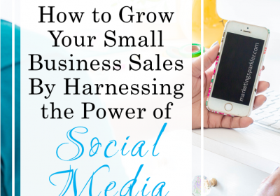 How to Grow Your Small Business Sales By Harnessing the Power of Social Media