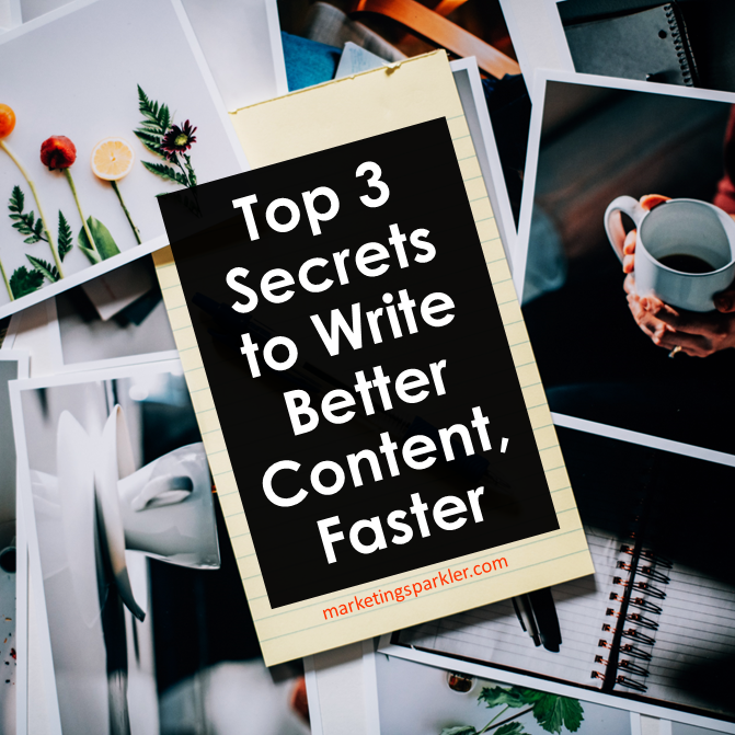 Top 3 Secrets to Write Better Content Faster