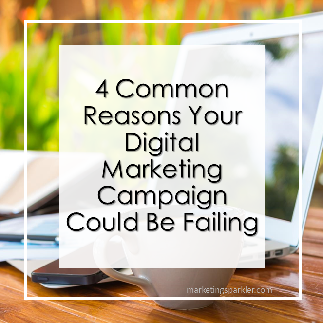4 Common Reasons Your Digital Marketing Campaign Could Be Failing