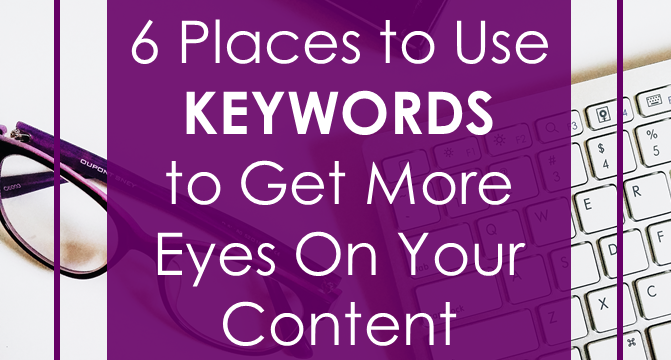 6 Places to Use Keywords to Get More Eyes On Your Content