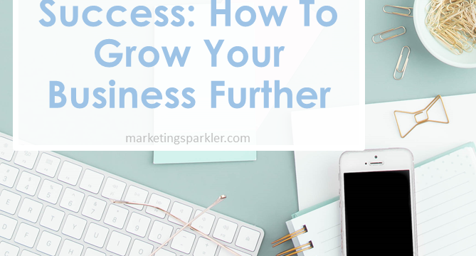 Beyond Startup Success: How To Grow Your Business Further