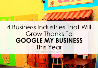 Google My Business Will Help To Grow These 4 Industries This Year