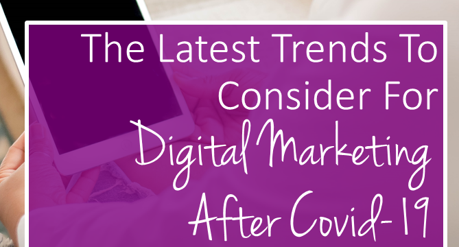 The Latest Trends To Consider For Digital Marketing After Covid-19