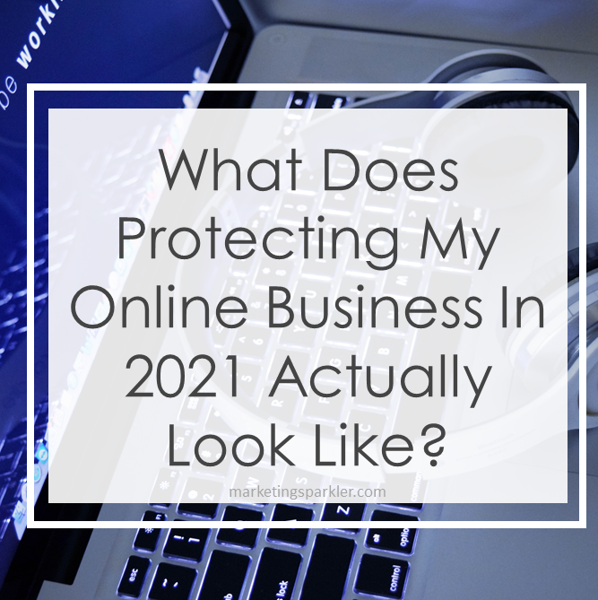 What Does Protecting My Online Business In 2021 Actually Look Like
