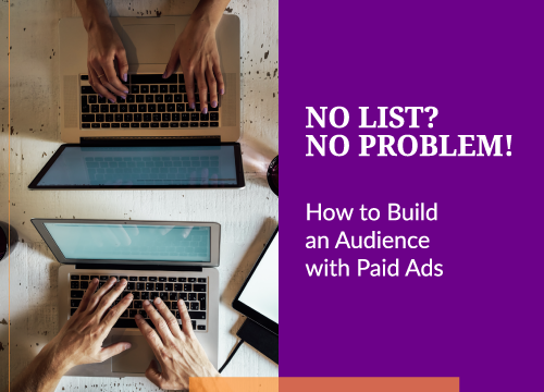 No List? No Problem! How to Build an Audience with Paid Ads