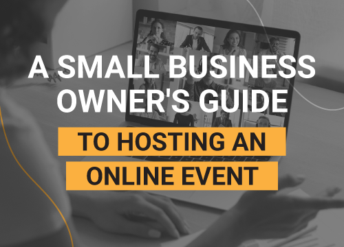 A Small Business Owner's Guide to Hosting an Online Event
