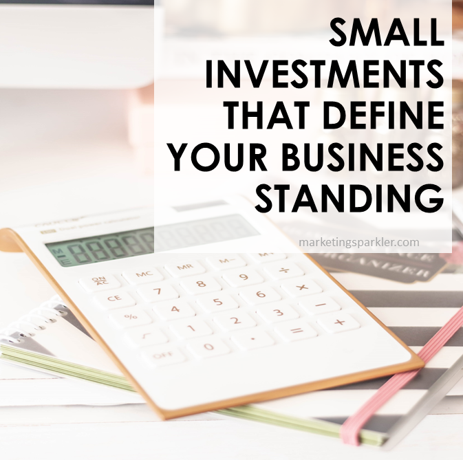 Small Investments That Define Your Business Standing