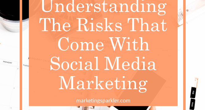 Understanding The Risks That Come With Social Media Marketing