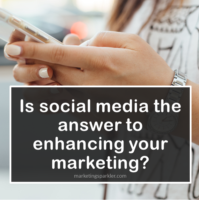 Is social media the answer to enhancing your marketing