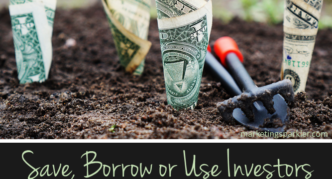 Save, Borrow Or Use Investors: How Should You Fund Your Startup?