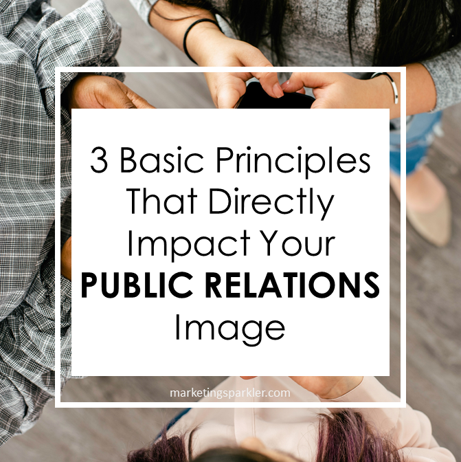 3 Basic Principles That Directly Impact Your Public Relations Image