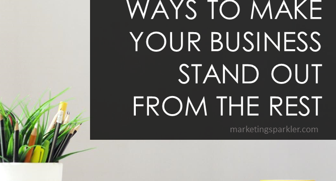 4 Fantastic Ways To Make Your Business Stand Out From The Rest