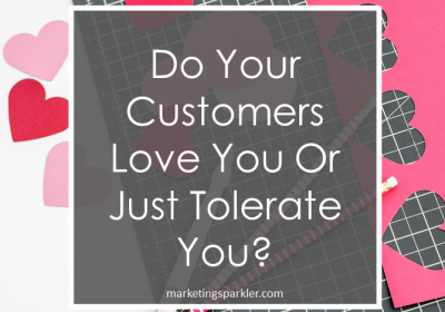 Do Your Customers Love You Or Just Tolerate You?