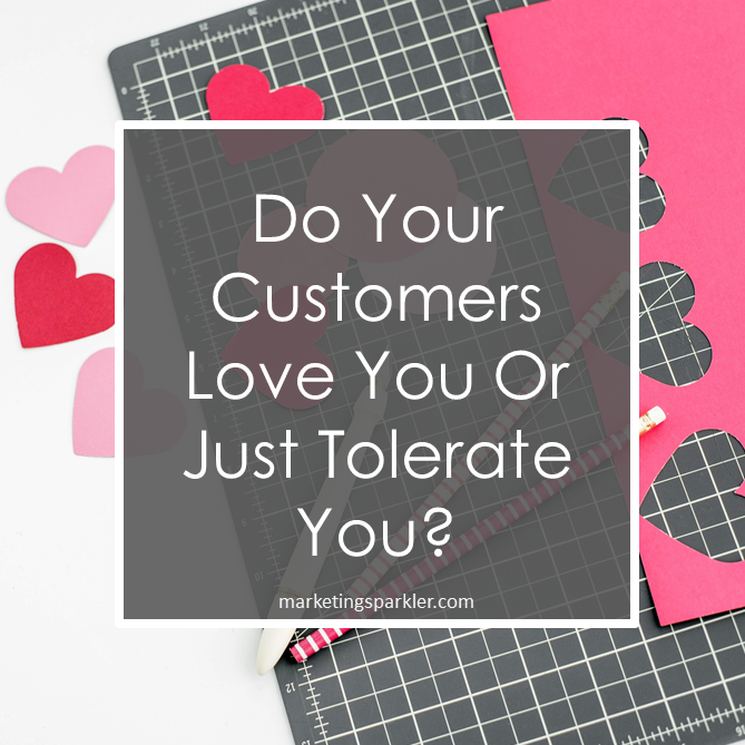 Do Your Customers Love You Or Just Tolerate You
