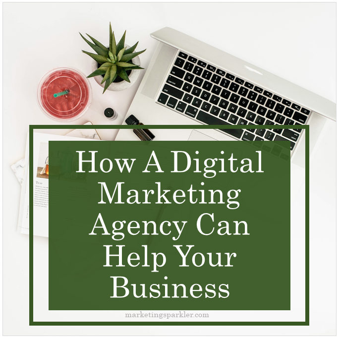 How A Digital Marketing Agency Can Help Your Business
