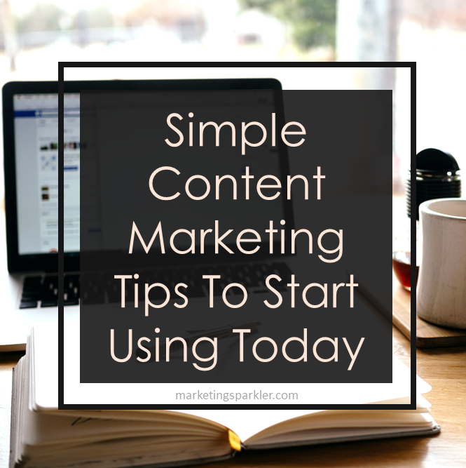 Simple Content Marketing Tips To Start Using Today