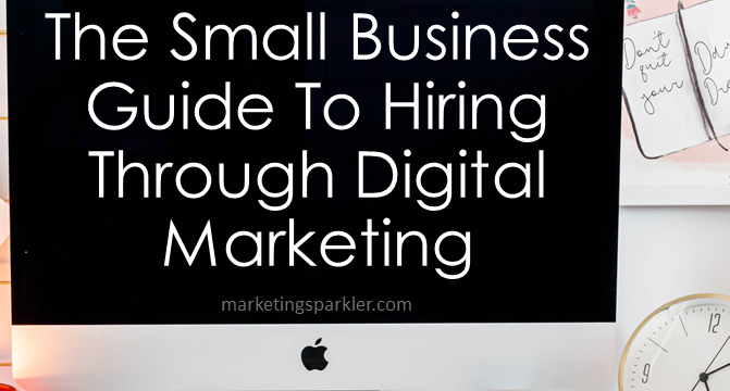 The Small Business Guide to Hiring Through Digital Marketing