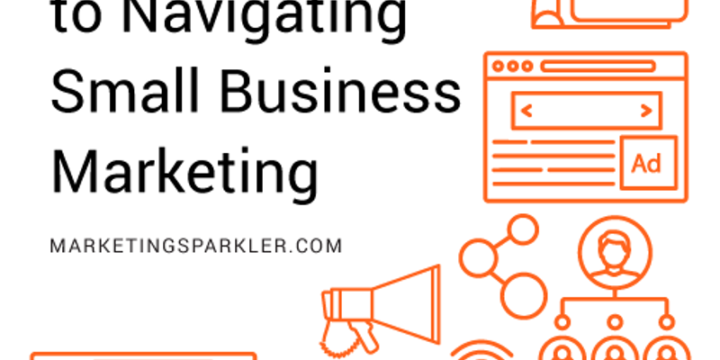 An Entrepreneur's Guide to Navigating Small Business Marketing