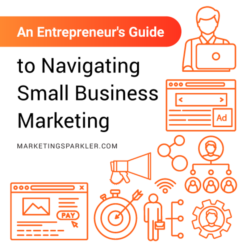 Entrepreneur Guide to Navigating Small Business Marketing