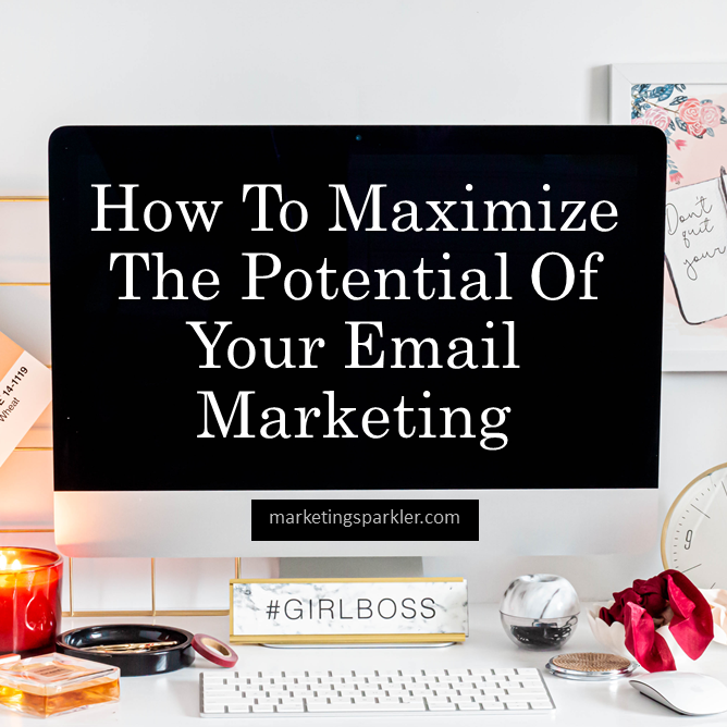 How To Maximize The Potential Of Your Email Marketing