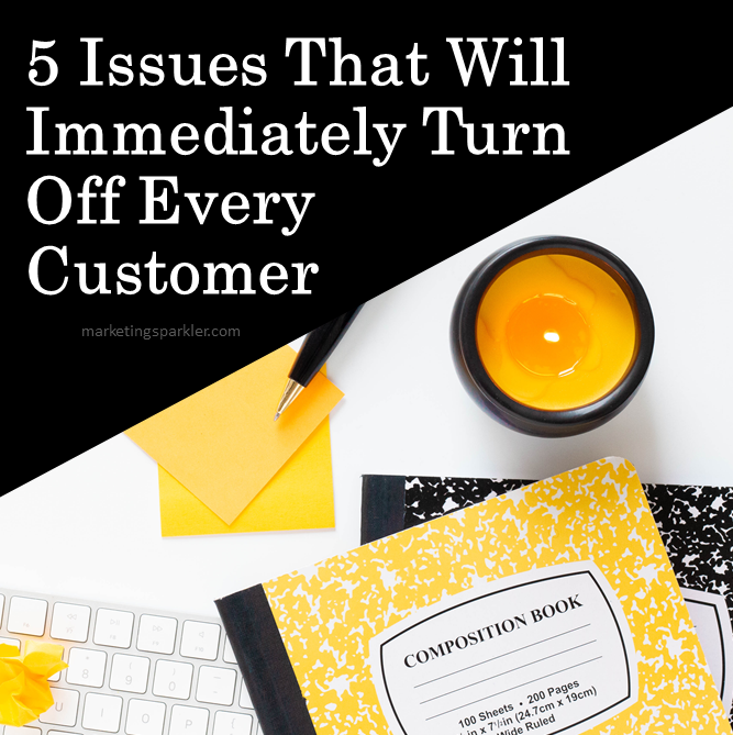 5 Issues That Will Immediately Turn Off Every Customer