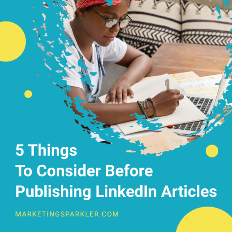 5 Things To Consider Before Publishing LinkedIn Articles