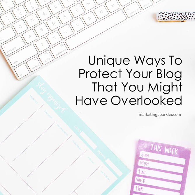 Unique Ways To Protect Your Blog That You Might Have Overlooked