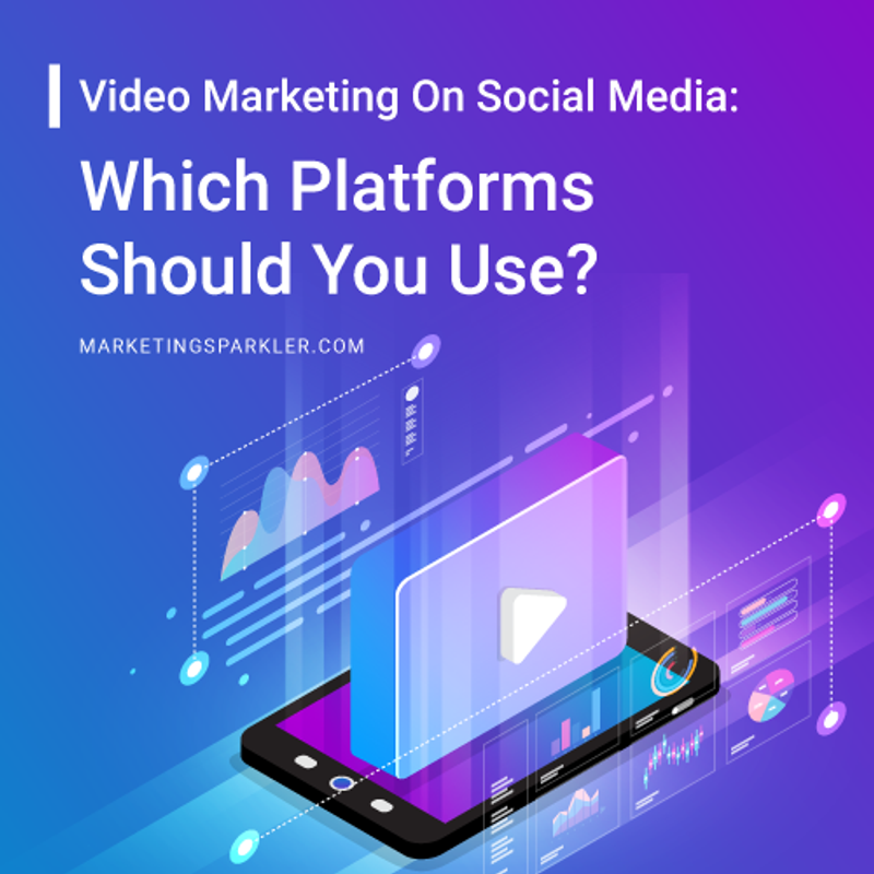 Video Marketing On Social Media Platforms Which Ones Should You Use