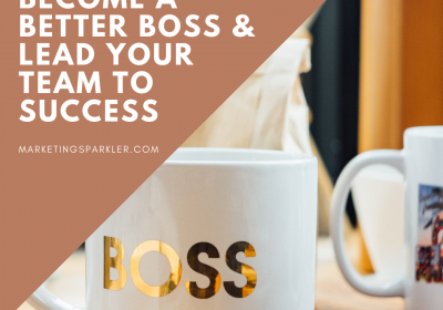 How To Become A Better Boss & Lead Your Team To Success