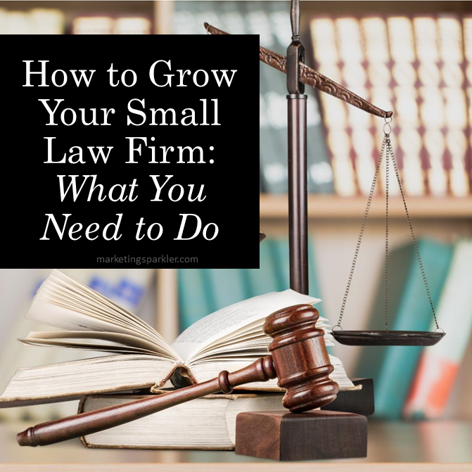 How to Grow Your Small Law Firm What You Need to Do